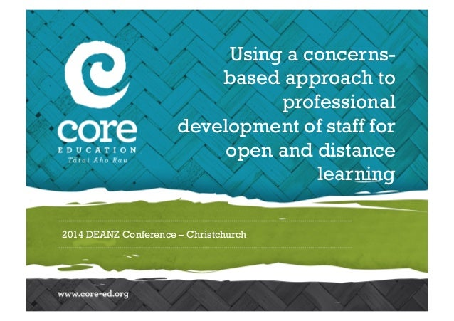 2014 DEANZ Conference – Christchurch Using a concerns- based approach to professional development of staff for open and di...