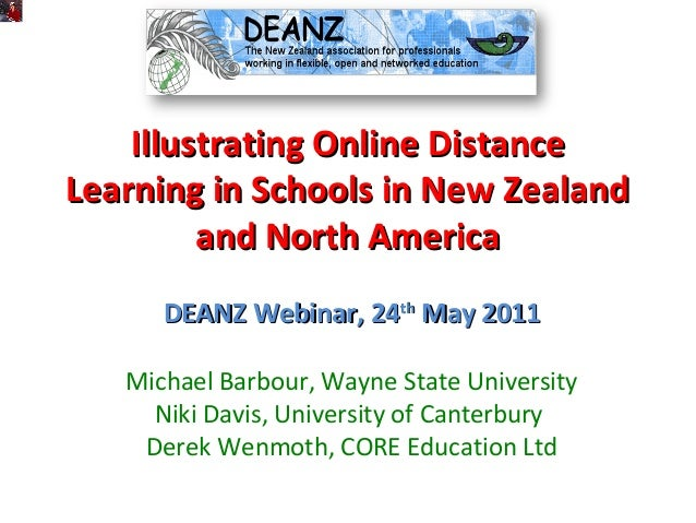 Illustrating Online DistanceLearning in Schools in New Zealand         and North America      DEANZ Webinar, 24th May 2011...