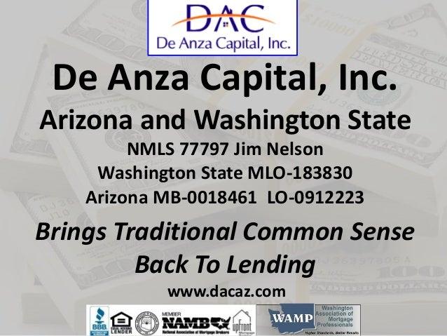De Anza Capital, Inc. Arizona and Washington State NMLS 77797 Jim Nelson Washington State MLO-183830 Arizona MB-0018461 LO...