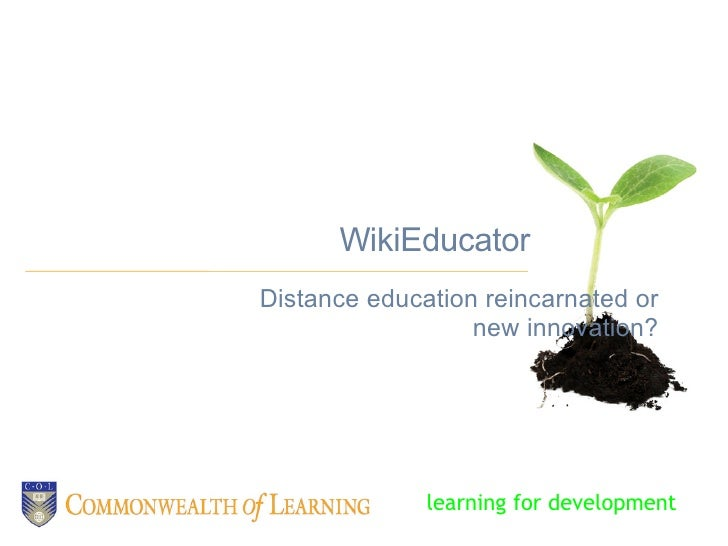 WikiEducator Distance education reincarnated or new innovation? learning for development