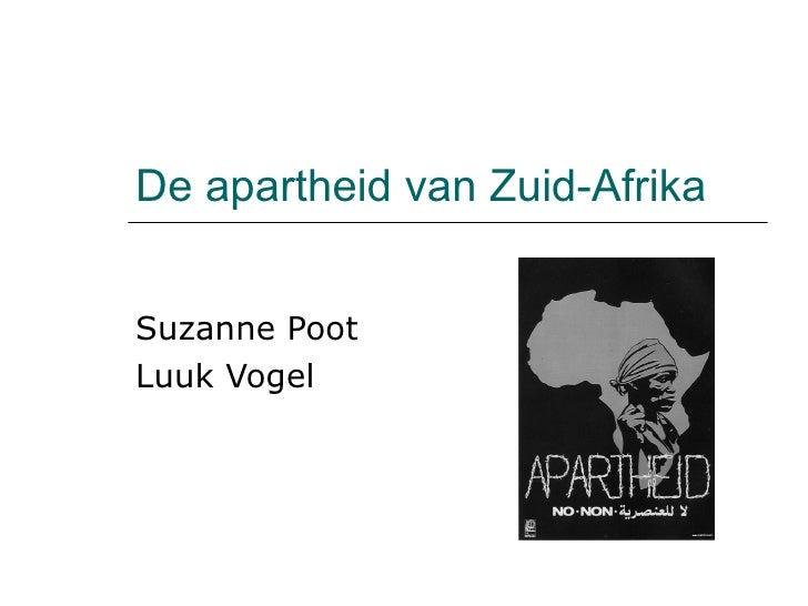 De apartheid van Zuid-Afrika Suzanne Poot Luuk Vogel