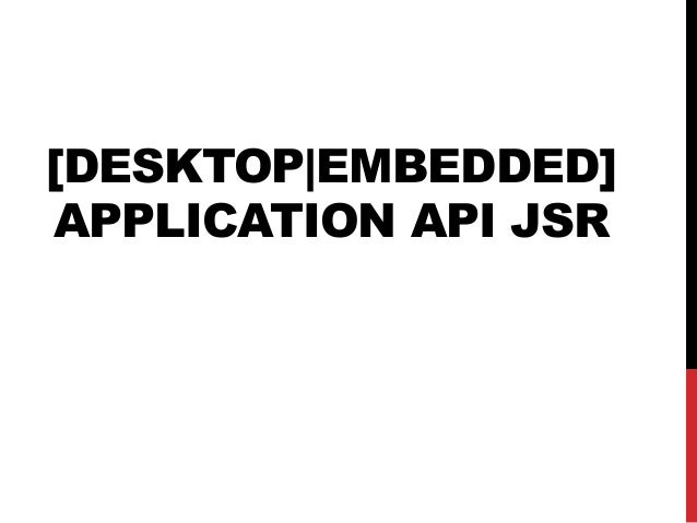 [DESKTOP|EMBEDDED]  APPLICATION API JSR