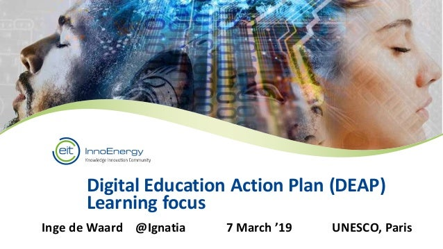 Digital Education Action Plan (DEAP) Learning focus Inge de Waard @Ignatia 7 March '19 UNESCO, Paris
