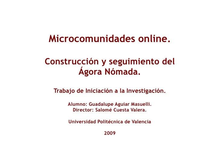 Microcomunidades online. Construcción y seguimiento del Ágora Nómada. Trabajo de Iniciación a la Investigación. Alumno: Gu...