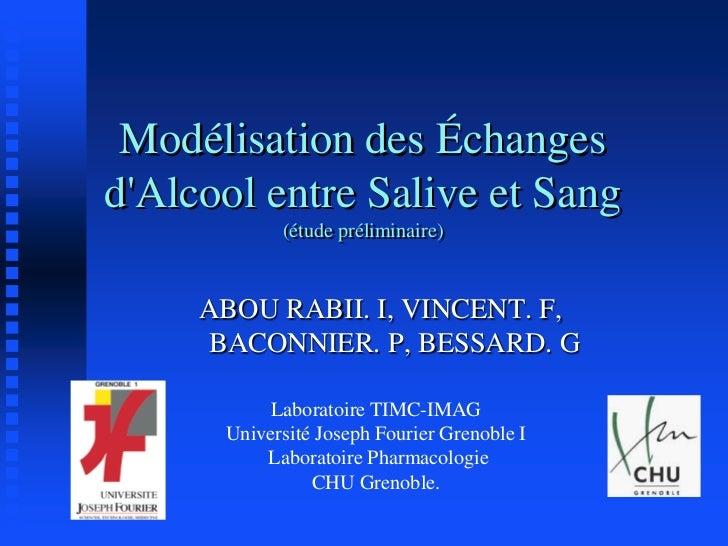 Modélisation des ÉchangesdAlcool entre Salive et Sang            (étude préliminaire)     ABOU RABII. I, VINCENT. F,     B...