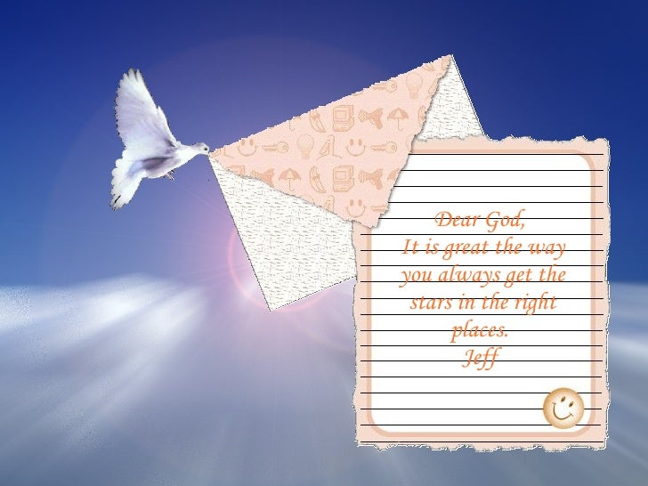 Dear God,  It is great the way you always get the stars in the right places.  Jeff