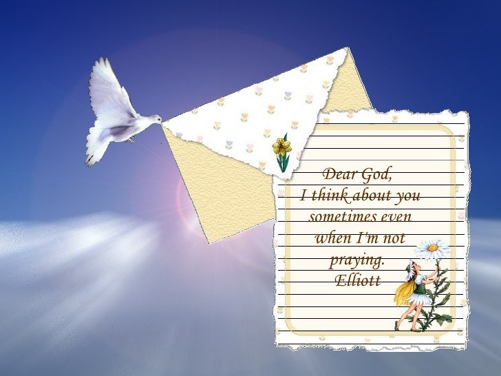 Dear God,  I think about you sometimes even when I'm not praying.  Elliott