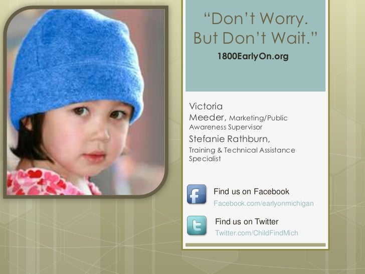 """Don't Worry. But Don't Wait.""        1800EarlyOn.orgVictoriaMeeder, Marketing/PublicAwareness SupervisorStefanie Rathburn..."