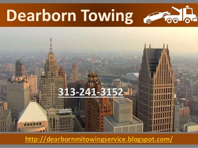 http://dearbornmitowingservice.blogspot.com/ Dearborn Towing 313-241-3152