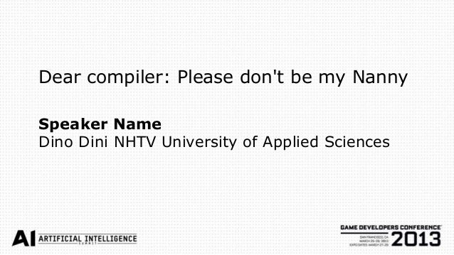 Dear compiler: Please dont be my NannySpeaker NameDino Dini NHTV University of Applied Sciences