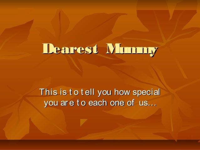 Dearest MummyDearest Mummy This is t o t ell you how specialThis is t o t ell you how special you are t o each one of us…y...