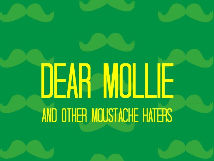 Dear MollieAnd other moustache haters