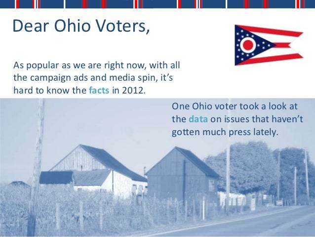 Dear Ohio Voters,As popular as we are right now, with allthe campaign ads and media spin, it'shard to know the facts in 20...