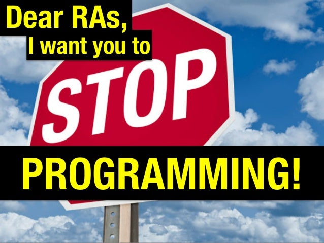 I want you to PROGRAMMING! Dear RAs,