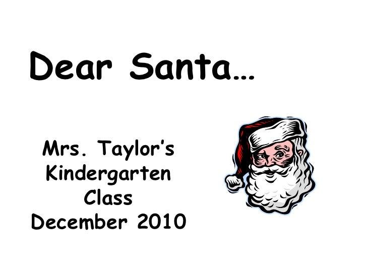Dear Santa…<br />Mrs. Taylor's<br />Kindergarten Class<br />December 2010<br />