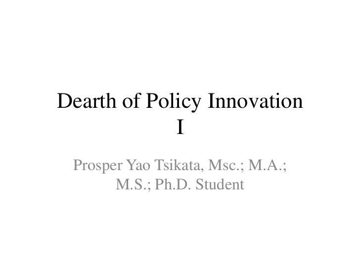 Dearth of Policy Innovation             I Prosper Yao Tsikata, Msc.; M.A.;       M.S.; Ph.D. Student