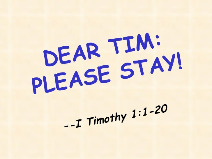 DEAR TIM: PLEASE STAY! --I Timothy 1:1-20