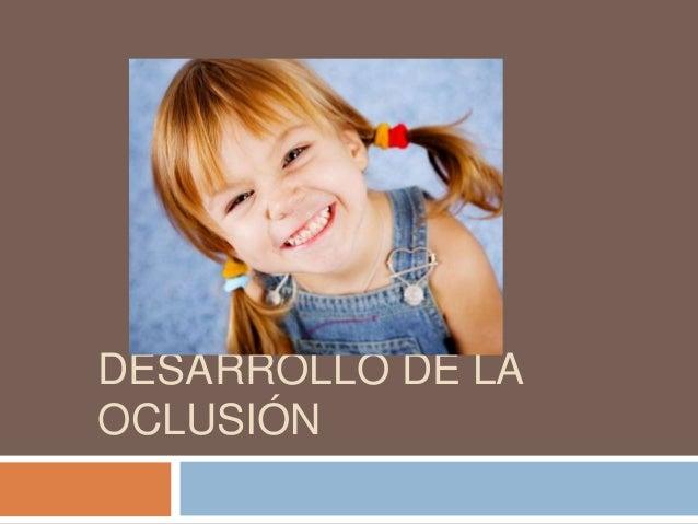 DESARROLLO DE LA OCLUSIÓN