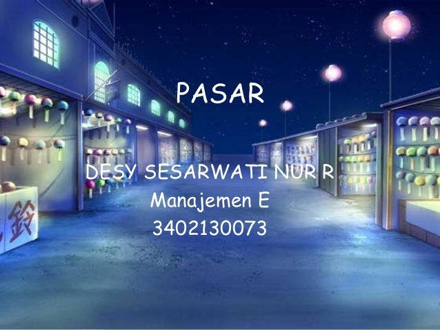 PASAR DESY SESARWATI NUR R Manajemen E 3402130073