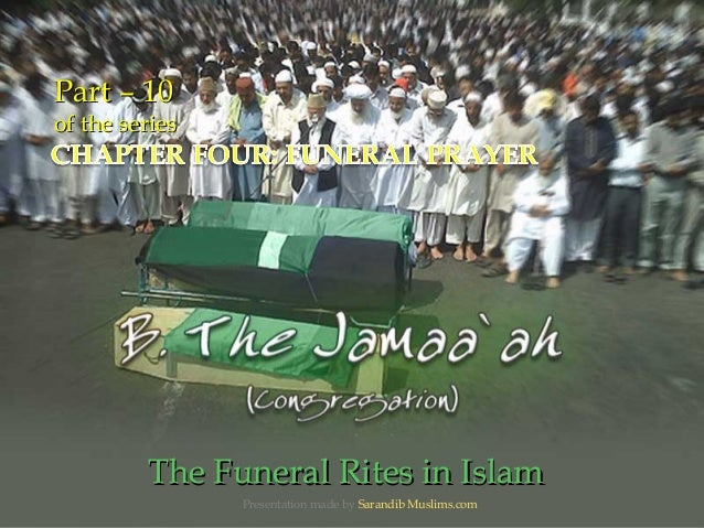 Part – 10Part – 10 of the seriesof the series The Funeral Rites in IslamThe Funeral Rites in Islam Presentation made by Sa...