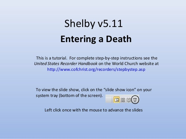 Shelby v5.11 Entering a Death Left click once with the mouse to advance the slides This is a tutorial. For complete step-b...