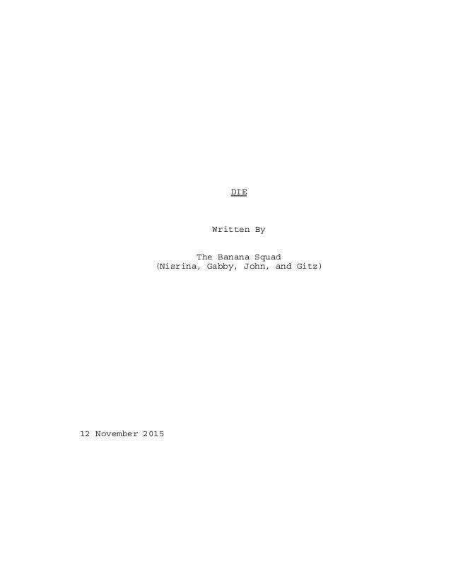 DIE Written By The Banana Squad (Nisrina, Gabby, John, and Gitz) 12 November 2015