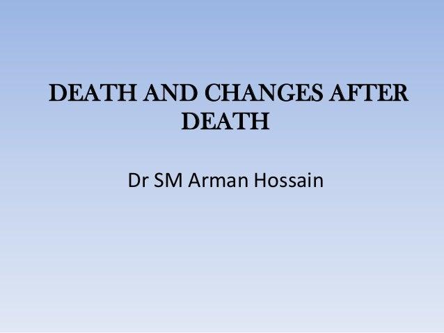 DEATH AND CHANGES AFTER DEATH Dr SM Arman Hossain