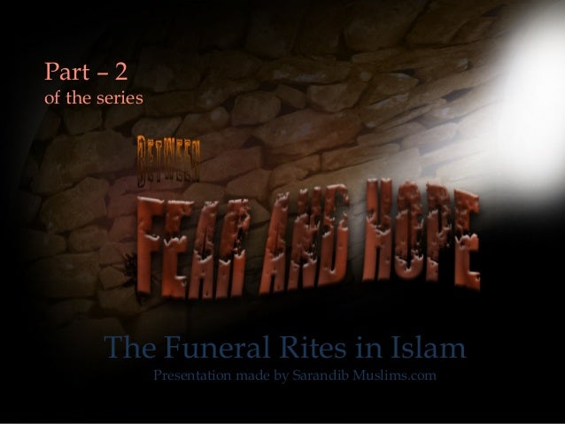 Part – 2 of the series The Funeral Rites in Islam Presentation made by Sarandib Muslims.com