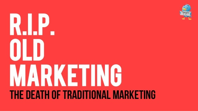 R.I.P. OLD Marketing  THE DEATH OF TRADITIONAL MARKETING