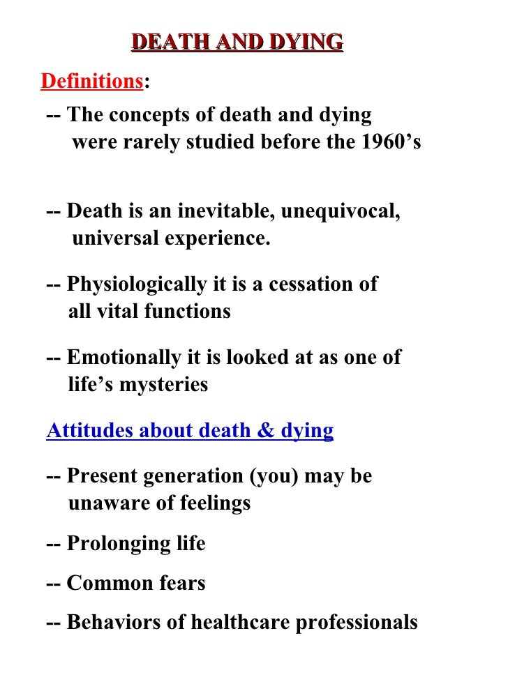 DEATH AND DYING Attitudes about death & dying -- Present generation (you) may be unaware of feelings -- Prolonging life --...
