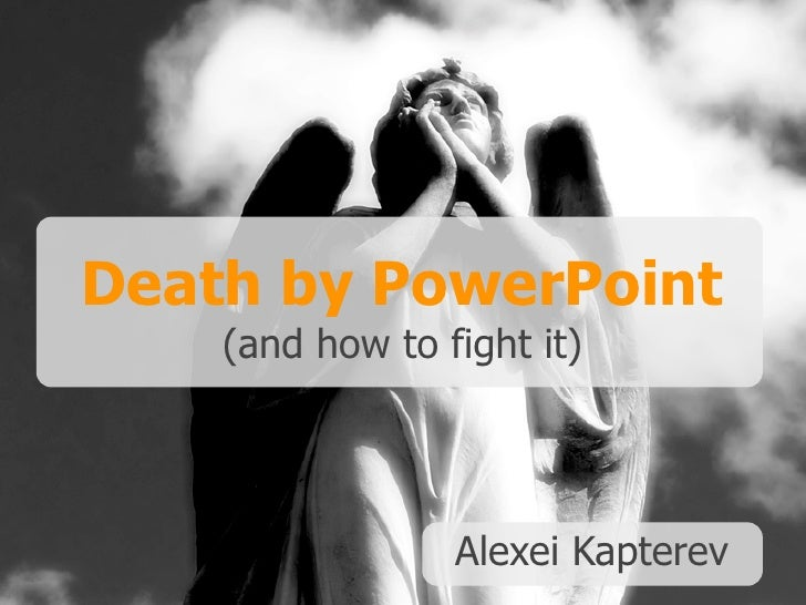 death by power point (and how to fight it) alexei kapterev there are 300 million powerpoint users in the world* * estimate...