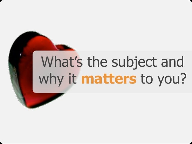 What's the subject and why it matters to you?