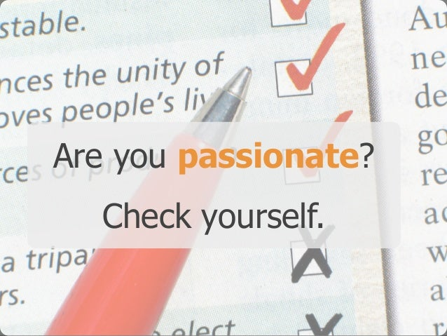 Are you passionate? Check yourself.