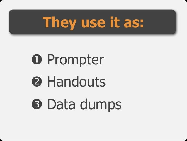 "! Prompter  "" Handouts  # Data dumps They use it as:"