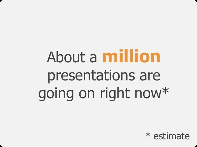About a million presentations are 