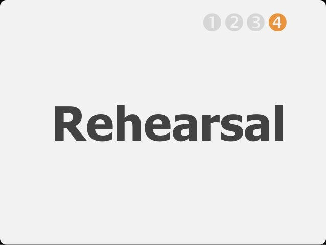 "Rehearsal !""#$"