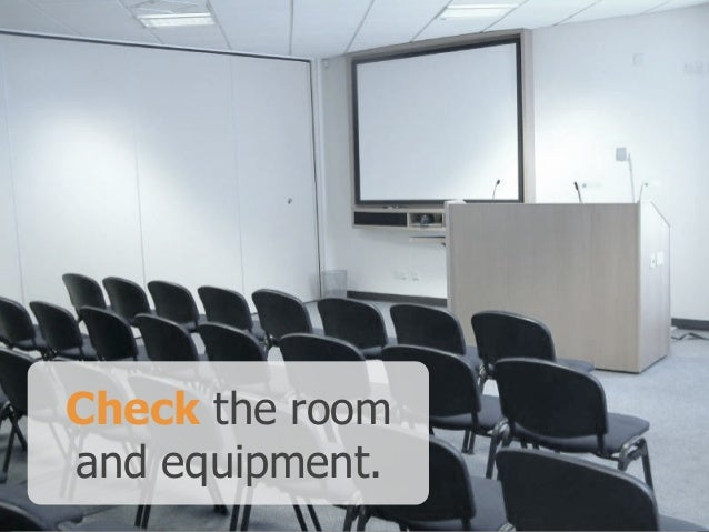 Check the room  and equipment.