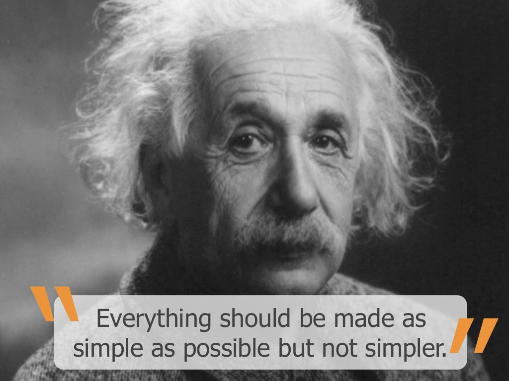 Everything Should Be Made As Simple As Possible But Not