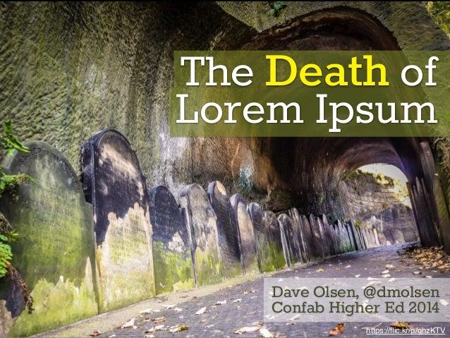 The Death of  Lorem Ipsum  Dave Olsen, @dmolsen  Confab Higher Ed 2014  https://flic.kr/p/ghzKTV