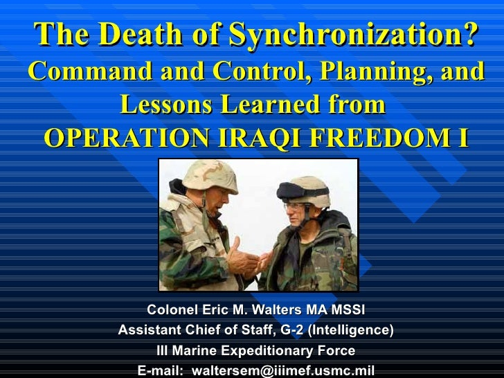 The Death of Synchronization? Command and Control, Planning, and Lessons Learned from  OPERATION IRAQI FREEDOM I Colonel E...