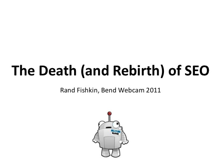 The Death (and Rebirth) of SEO<br />RandFishkin, Bend Webcam 2011<br />