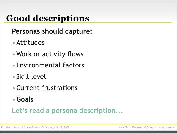 Good descriptions         Personas should capture:         • Attitudes         • Work or activity flows         • Environm...