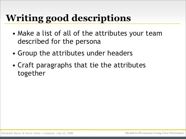 Writing good descriptions         • Make a list of all of the attributes your team           described for the persona    ...