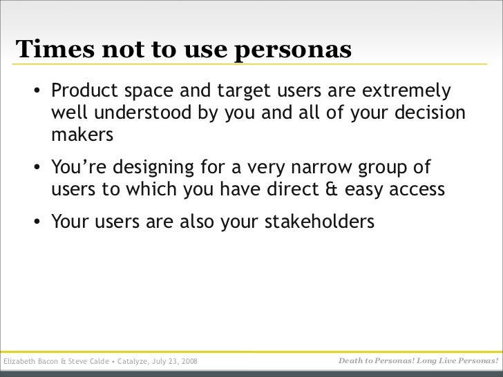Times not to use personas         •    Product space and target users are extremely              well understood by you an...