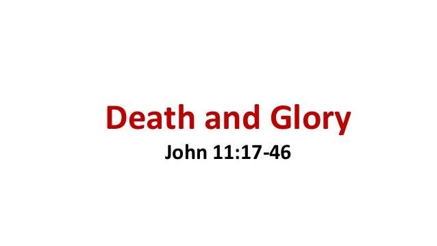 Death and Glory John 11:17-46