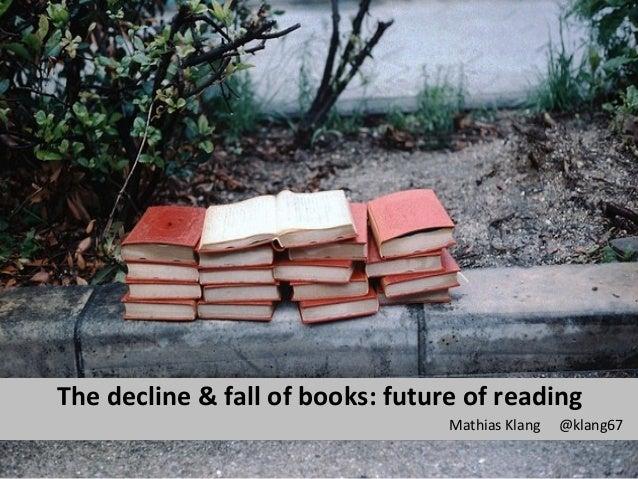 The decline & fall of books: future of readingMathias Klang @klang67