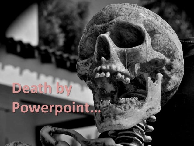 Death by Powerpoint…