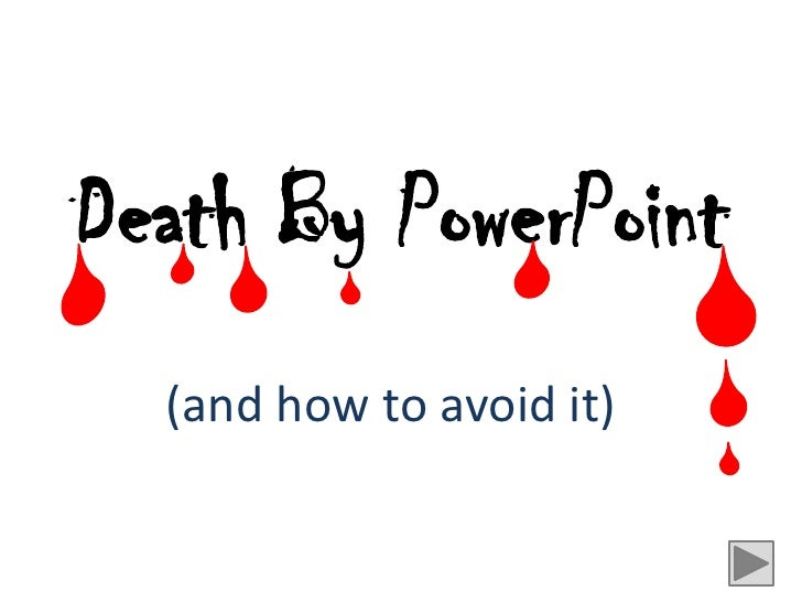 Death By PowerPoint  (and how to avoid it)