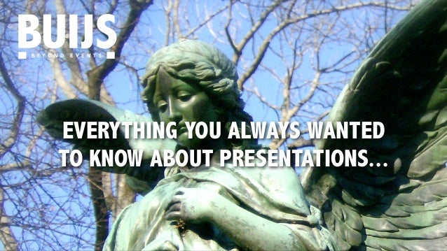 B E Y O N D E V E N T S  EVERYTHING YOU ALWAYS WANTED  TO KNOW ABOUT PRESENTATIONS...