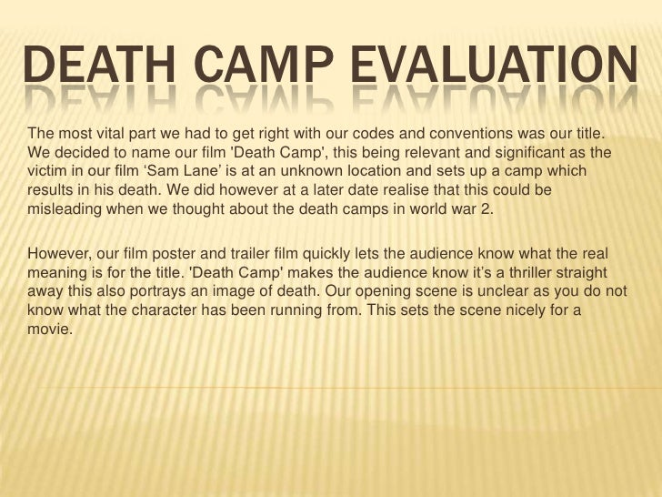 Death Camp evaluation<br />The most vital part we had to get right with our codes and conventions was our title. We decide...